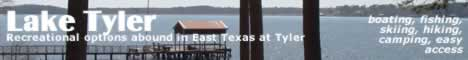Lake Tyler ... nearby in the rolling hill country of East Texas ... visit there now!